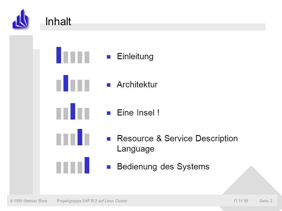 © 1999 Mathias Biere17.11.99Projektgruppe SAP R/3 auf Linux ClusterSeite: 2 Inhalt n Einleitung n Architektur n Eine Insel ! n Resource & Service Desc
