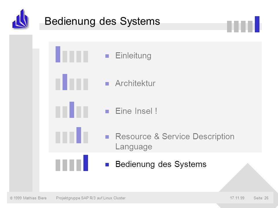 © 1999 Mathias Biere17.11.99Projektgruppe SAP R/3 auf Linux ClusterSeite: 26 Bedienung des Systems n Einleitung n Architektur n Eine Insel ! n Resourc