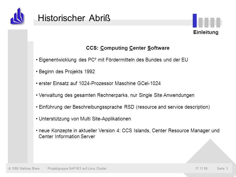© 1999 Mathias Biere17.11.99Projektgruppe SAP R/3 auf Linux ClusterSeite: 4 Resource-Management-System für parallele Hochleistungsrechner Werkzeug zur Verwaltung des Rechenzentrums Was bietet CCS.