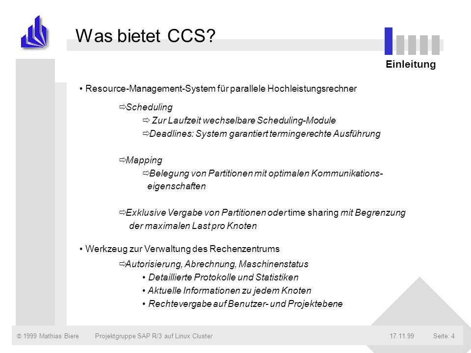 © 1999 Mathias Biere17.11.99Projektgruppe SAP R/3 auf Linux ClusterSeite: 4 Resource-Management-System für parallele Hochleistungsrechner Werkzeug zur