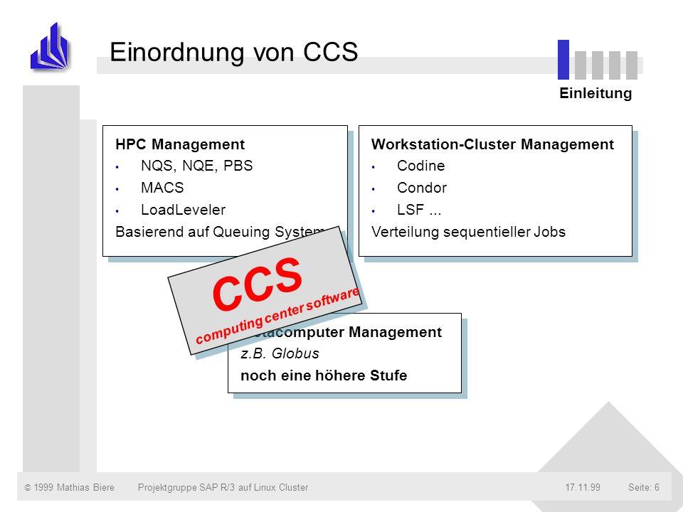 © 1999 Mathias Biere17.11.99Projektgruppe SAP R/3 auf Linux ClusterSeite: 6 Einordnung von CCS HPC Management NQS, NQE, PBS MACS LoadLeveler Basierend