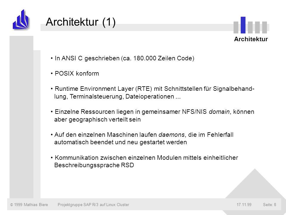© 1999 Mathias Biere17.11.99Projektgruppe SAP R/3 auf Linux ClusterSeite: 8 Architektur (1) In ANSI C geschrieben (ca. 180.000 Zeilen Code) POSIX konf