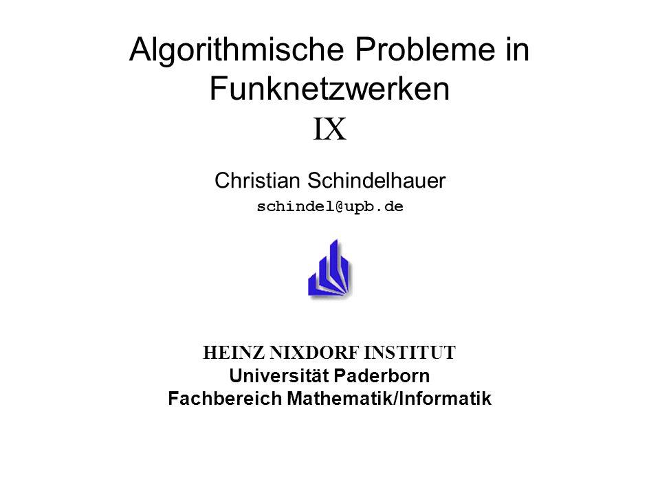 HEINZ NIXDORF INSTITUT Universität Paderborn Fachbereich Mathematik/Informatik Algorithmische Probleme in Funknetzwerken IX Christian Schindelhauer schindel@upb.de