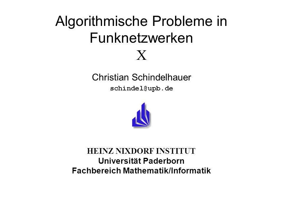 HEINZ NIXDORF INSTITUT Universität Paderborn Fachbereich Mathematik/Informatik Algorithmische Probleme in Funknetzwerken X Christian Schindelhauer schindel@upb.de