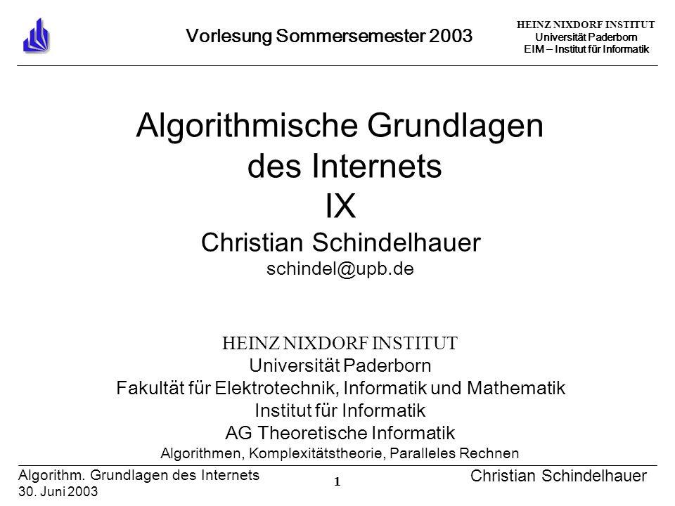 HEINZ NIXDORF INSTITUT Universität Paderborn EIM Institut für Informatik 1 Algorithm. Grundlagen des Internets 30. Juni 2003 Christian Schindelhauer V