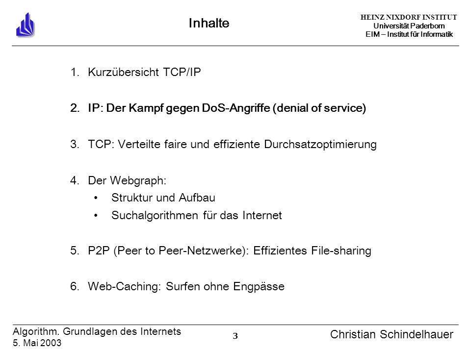 HEINZ NIXDORF INSTITUT Universität Paderborn EIM Institut für Informatik 3 Algorithm. Grundlagen des Internets 5. Mai 2003 Christian Schindelhauer Inh