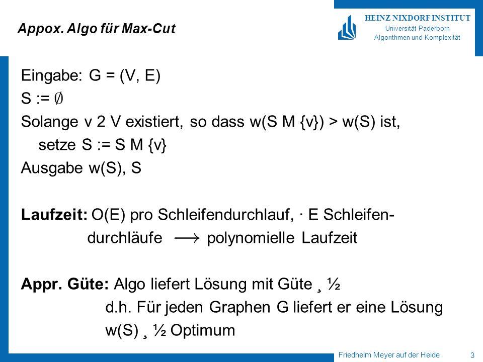 Friedhelm Meyer auf der Heide 3 HEINZ NIXDORF INSTITUT Universität Paderborn Algorithmen und Komplexität Appox. Algo für Max-Cut Eingabe: G = (V, E) S