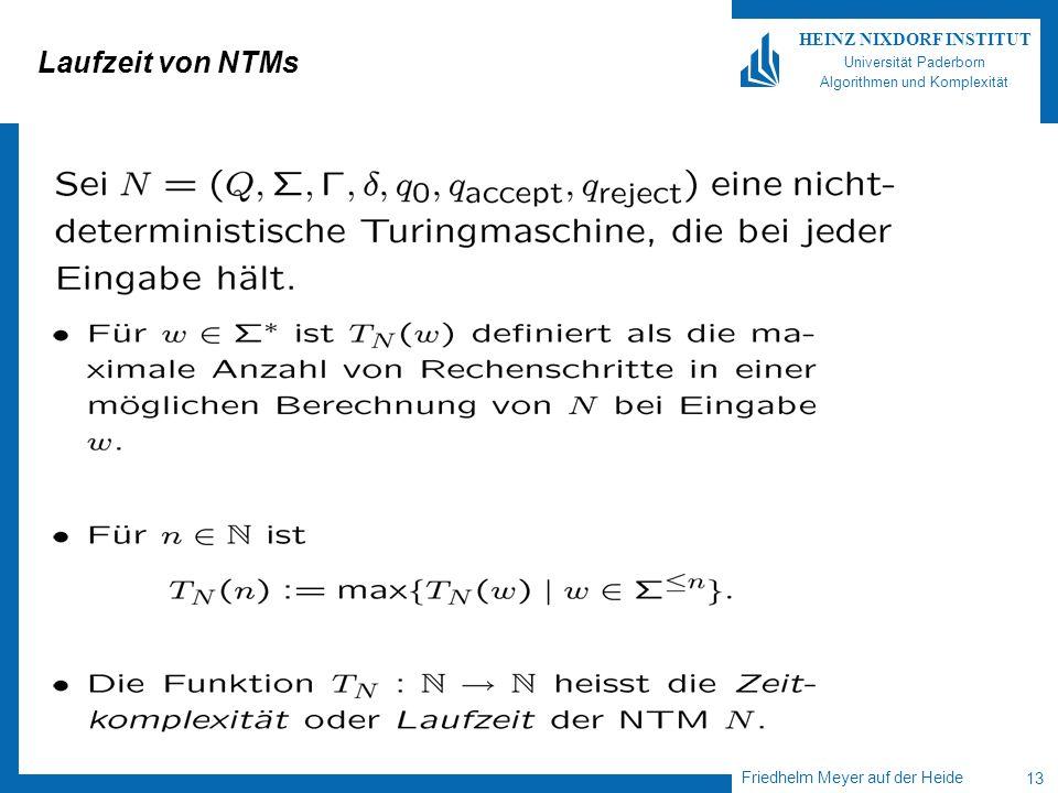 Friedhelm Meyer auf der Heide 13 HEINZ NIXDORF INSTITUT Universität Paderborn Algorithmen und Komplexität Laufzeit von NTMs