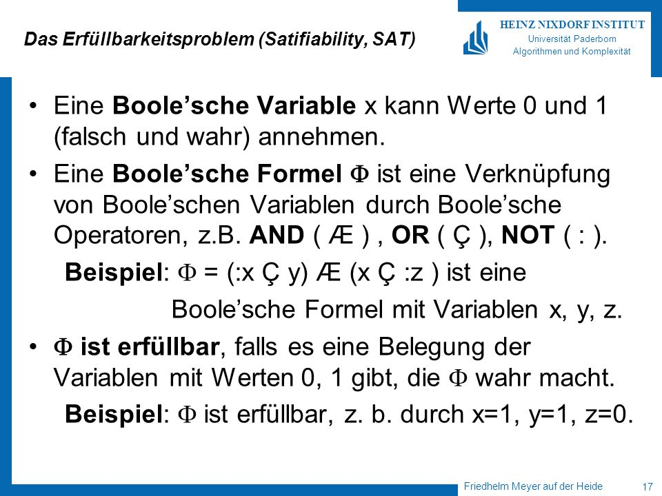 Friedhelm Meyer auf der Heide 17 HEINZ NIXDORF INSTITUT Universität Paderborn Algorithmen und Komplexität Das Erfüllbarkeitsproblem (Satifiability, SA