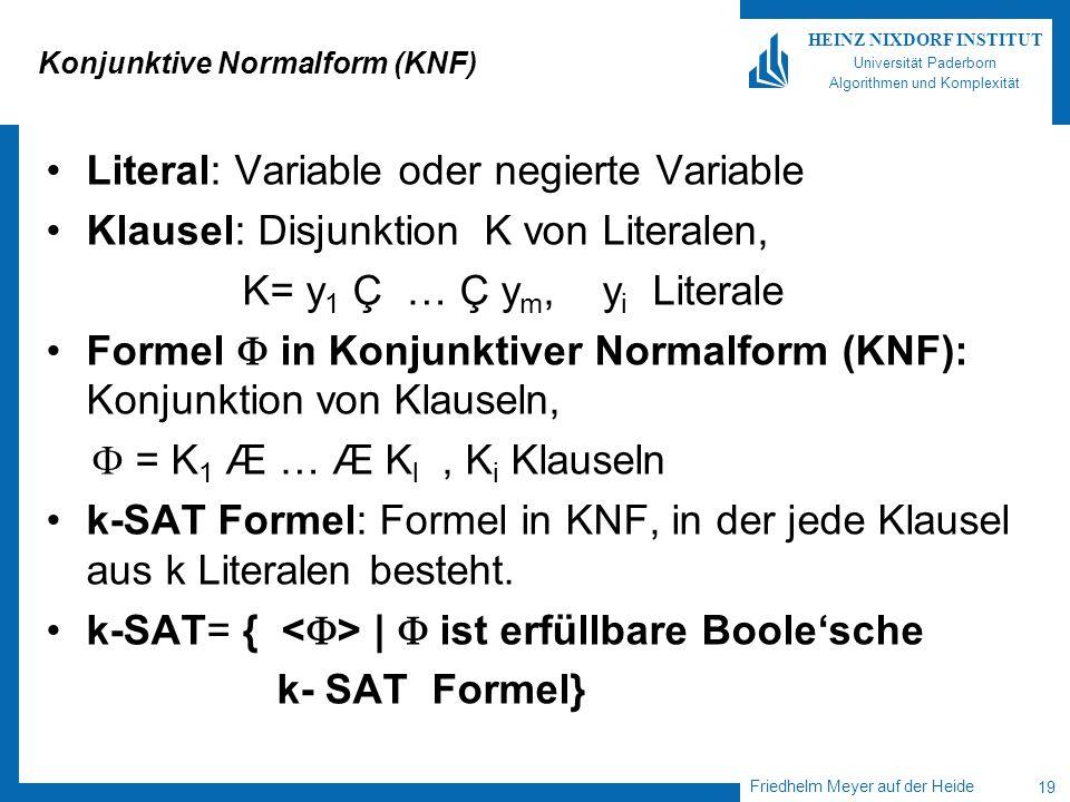Friedhelm Meyer auf der Heide 19 HEINZ NIXDORF INSTITUT Universität Paderborn Algorithmen und Komplexität Konjunktive Normalform (KNF) Literal: Variab