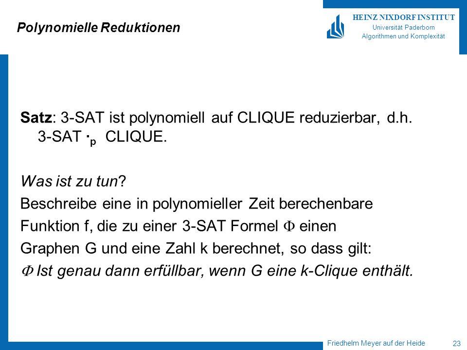 Friedhelm Meyer auf der Heide 23 HEINZ NIXDORF INSTITUT Universität Paderborn Algorithmen und Komplexität Polynomielle Reduktionen Satz: 3-SAT ist pol