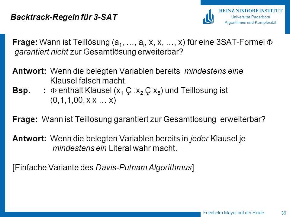Friedhelm Meyer auf der Heide 36 HEINZ NIXDORF INSTITUT Universität Paderborn Algorithmen und Komplexität Backtrack-Regeln für 3-SAT Frage: Wann ist T