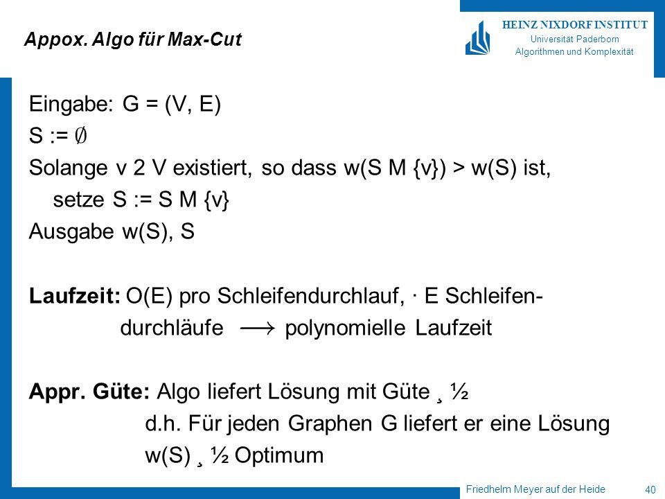 Friedhelm Meyer auf der Heide 40 HEINZ NIXDORF INSTITUT Universität Paderborn Algorithmen und Komplexität Appox. Algo für Max-Cut Eingabe: G = (V, E)