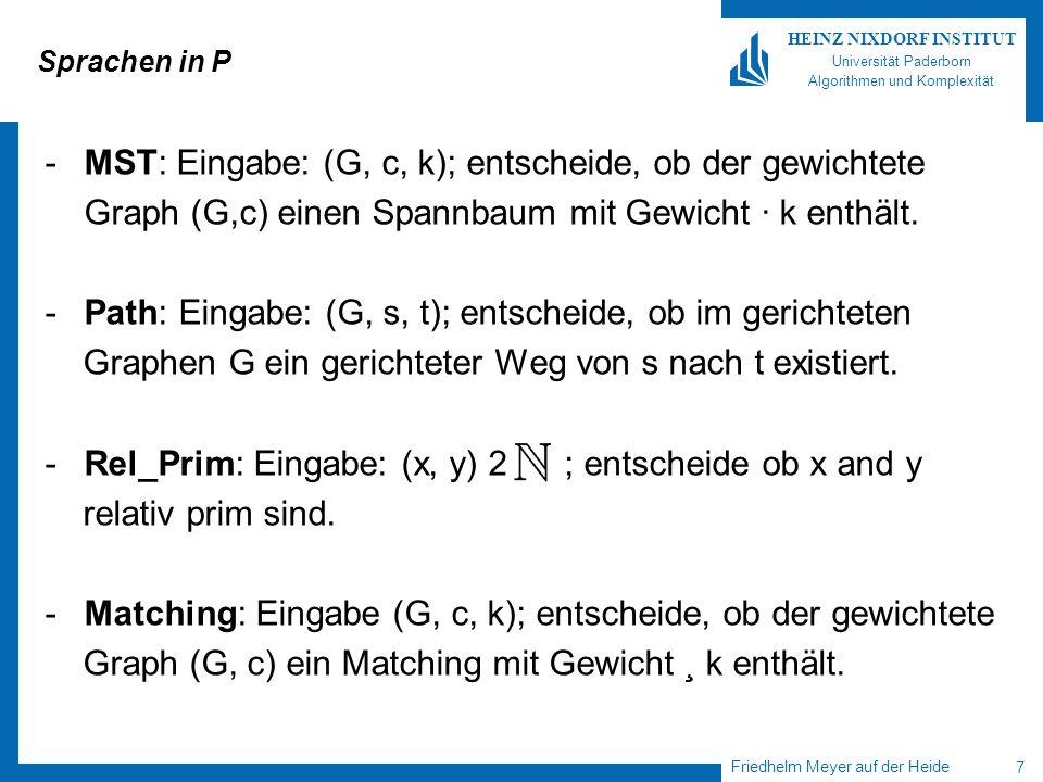 Friedhelm Meyer auf der Heide 8 HEINZ NIXDORF INSTITUT Universität Paderborn Algorithmen und Komplexität Die Klasse NP Verifizieren versus Berechnen -TSP: Eingabe (G, c, k); entscheide, ob es im gewichteten Graphen (G, c) eine Rundreise der Länge · k gibt.