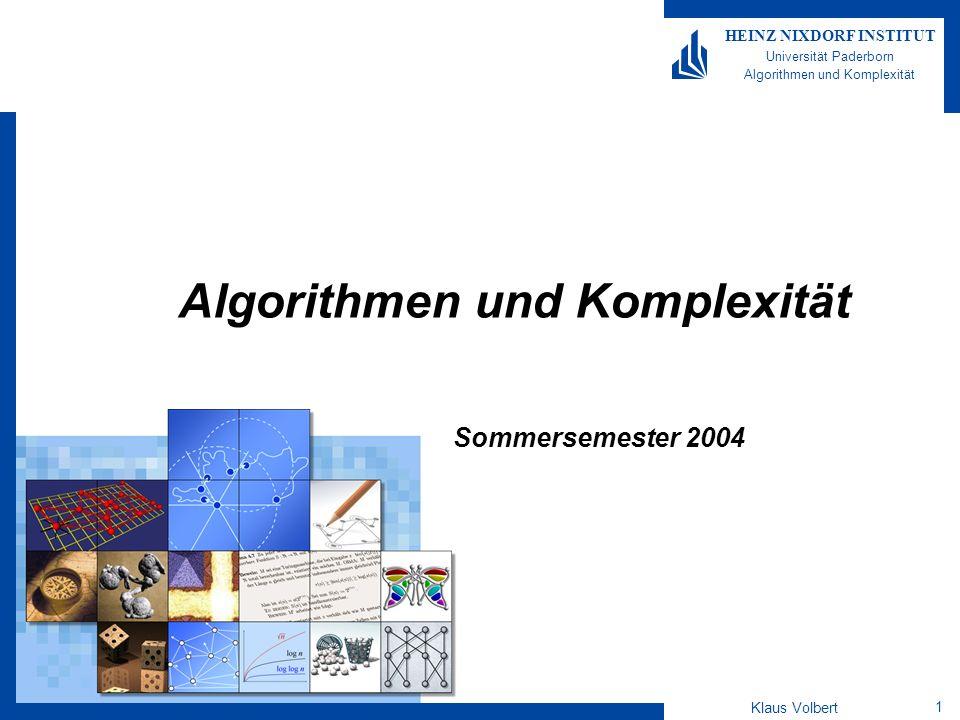 Klaus Volbert 1 HEINZ NIXDORF INSTITUT Universität Paderborn Algorithmen und Komplexität Sommersemester 2004