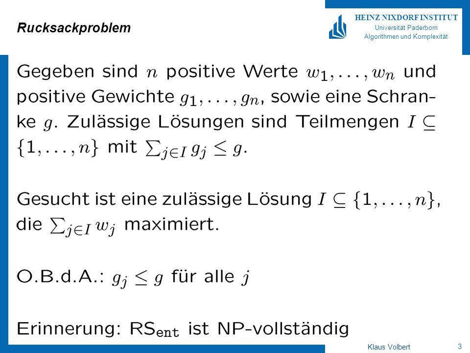 3 HEINZ NIXDORF INSTITUT Universität Paderborn Algorithmen und Komplexität Klaus Volbert Rucksackproblem