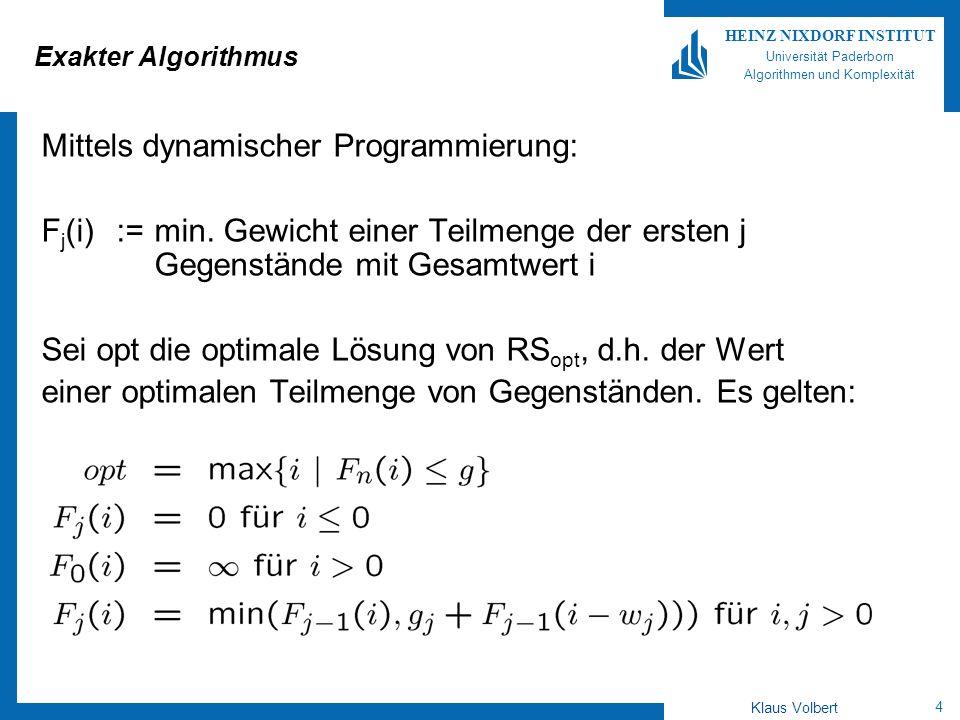 4 HEINZ NIXDORF INSTITUT Universität Paderborn Algorithmen und Komplexität Klaus Volbert Exakter Algorithmus Mittels dynamischer Programmierung: F j (i):=min.