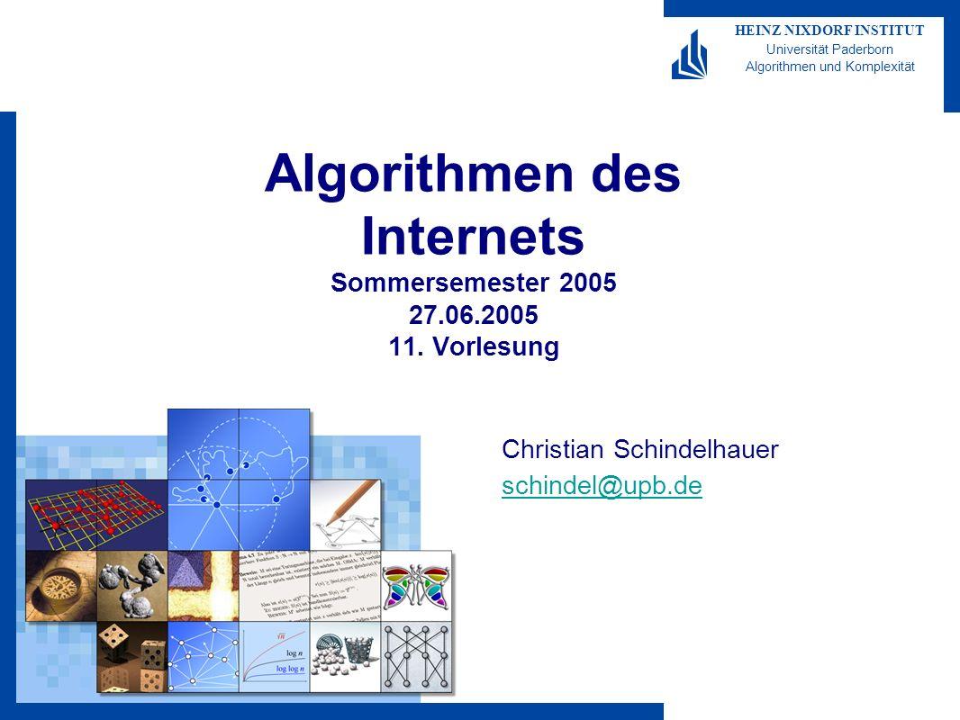HEINZ NIXDORF INSTITUT Universität Paderborn Algorithmen und Komplexität Algorithmen des Internets Sommersemester 2005 27.06.2005 11. Vorlesung Christ