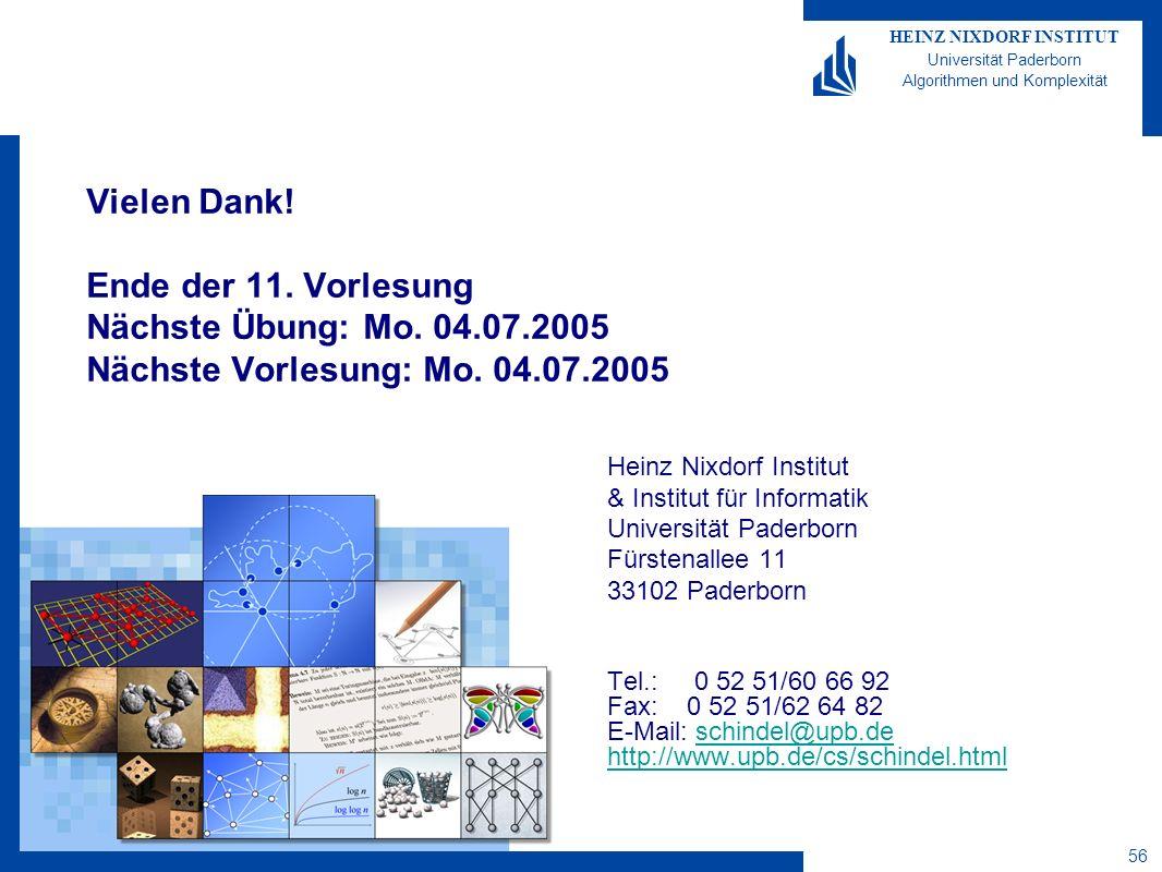 HEINZ NIXDORF INSTITUT Universität Paderborn Algorithmen und Komplexität 56 Vielen Dank! Ende der 11. Vorlesung Nächste Übung: Mo. 04.07.2005 Nächste