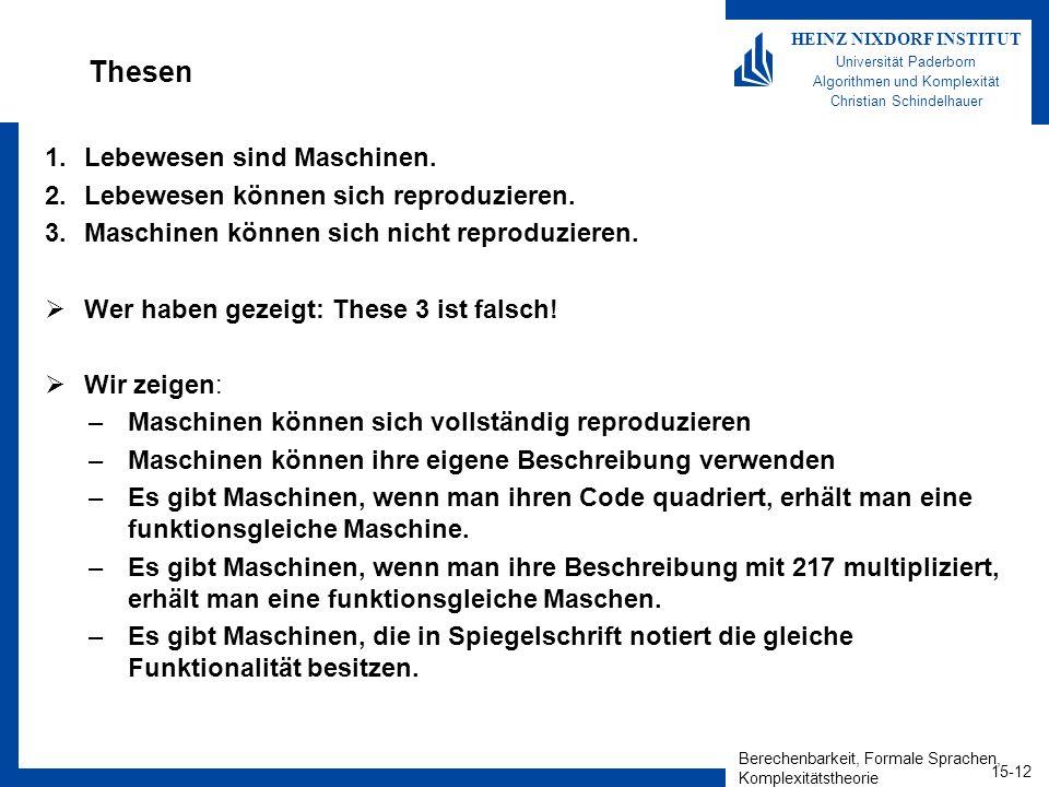 Berechenbarkeit, Formale Sprachen, Komplexitätstheorie 15-12 HEINZ NIXDORF INSTITUT Universität Paderborn Algorithmen und Komplexität Christian Schindelhauer Thesen 1.Lebewesen sind Maschinen.