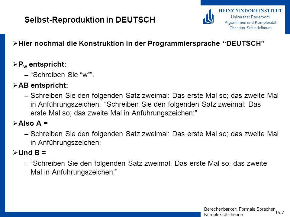 Berechenbarkeit, Formale Sprachen, Komplexitätstheorie 15-8 HEINZ NIXDORF INSTITUT Universität Paderborn Algorithmen und Komplexität Christian Schindelhauer Das Rekursionstheorem Rekursionstheorem –Sei T eine TM, welche die Funktion t: * * berechnet.