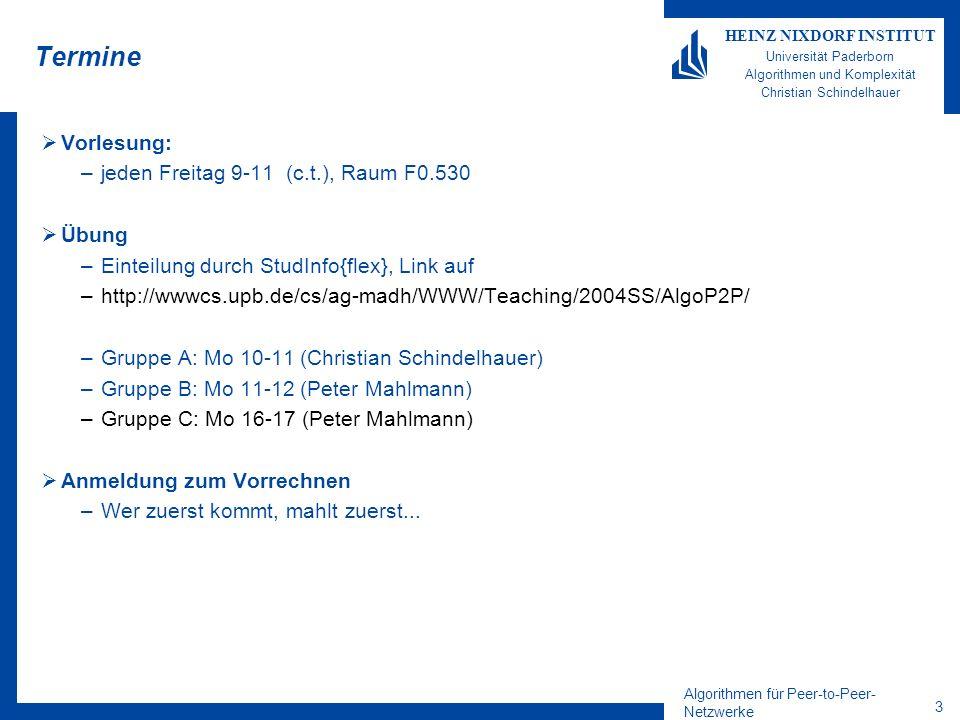 Algorithmen für Peer-to-Peer- Netzwerke 3 HEINZ NIXDORF INSTITUT Universität Paderborn Algorithmen und Komplexität Christian Schindelhauer Termine Vor