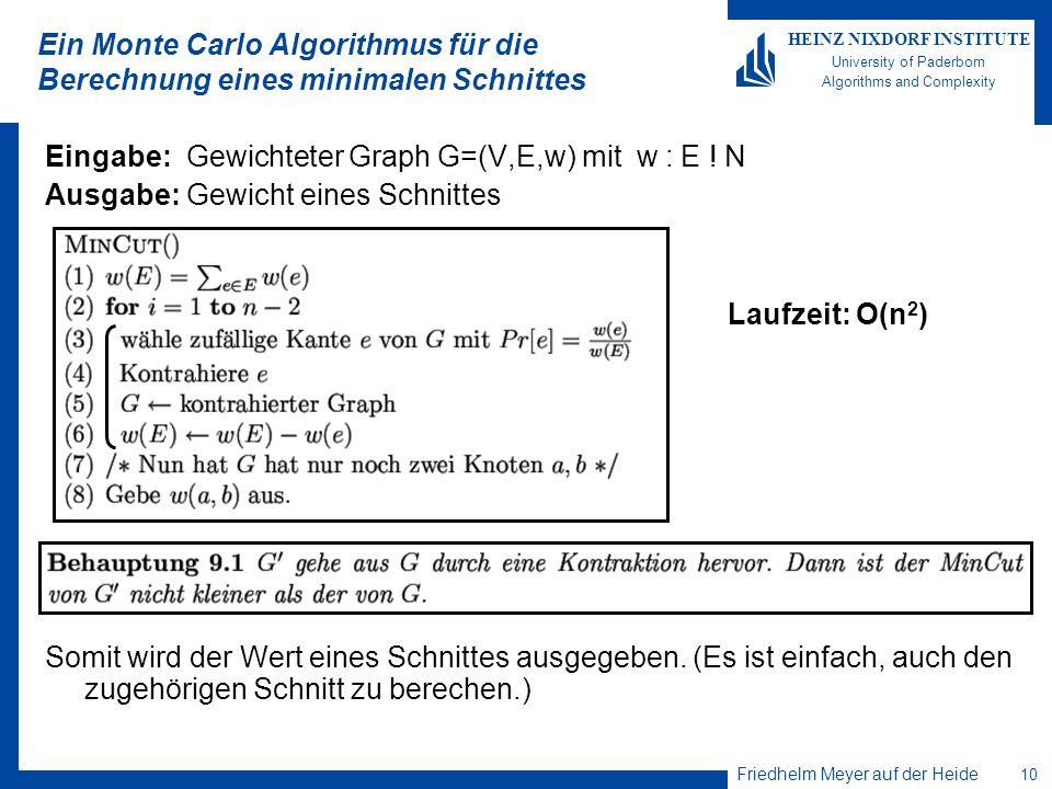 Friedhelm Meyer auf der Heide 10 HEINZ NIXDORF INSTITUTE University of Paderborn Algorithms and Complexity Ein Monte Carlo Algorithmus für die Berechn