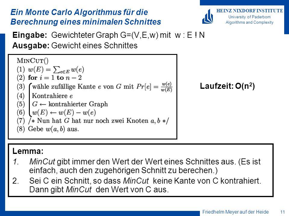 Friedhelm Meyer auf der Heide 11 HEINZ NIXDORF INSTITUTE University of Paderborn Algorithms and Complexity Ein Monte Carlo Algorithmus für die Berechn