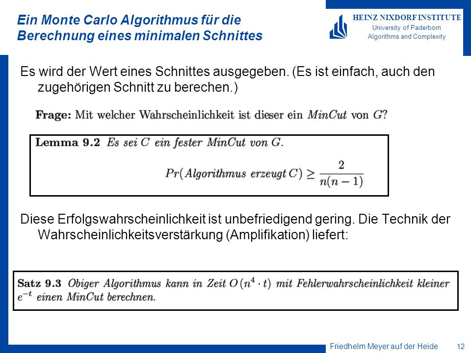 Friedhelm Meyer auf der Heide 12 HEINZ NIXDORF INSTITUTE University of Paderborn Algorithms and Complexity Ein Monte Carlo Algorithmus für die Berechn