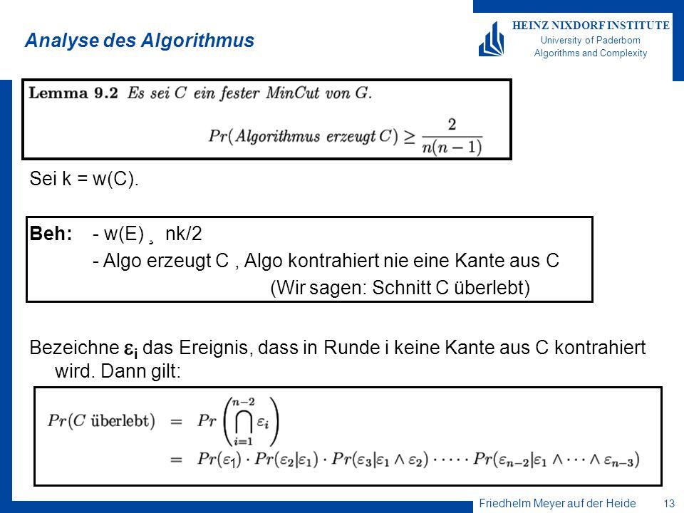 Friedhelm Meyer auf der Heide 13 HEINZ NIXDORF INSTITUTE University of Paderborn Algorithms and Complexity Analyse des Algorithmus Sei k = w(C). Beh: