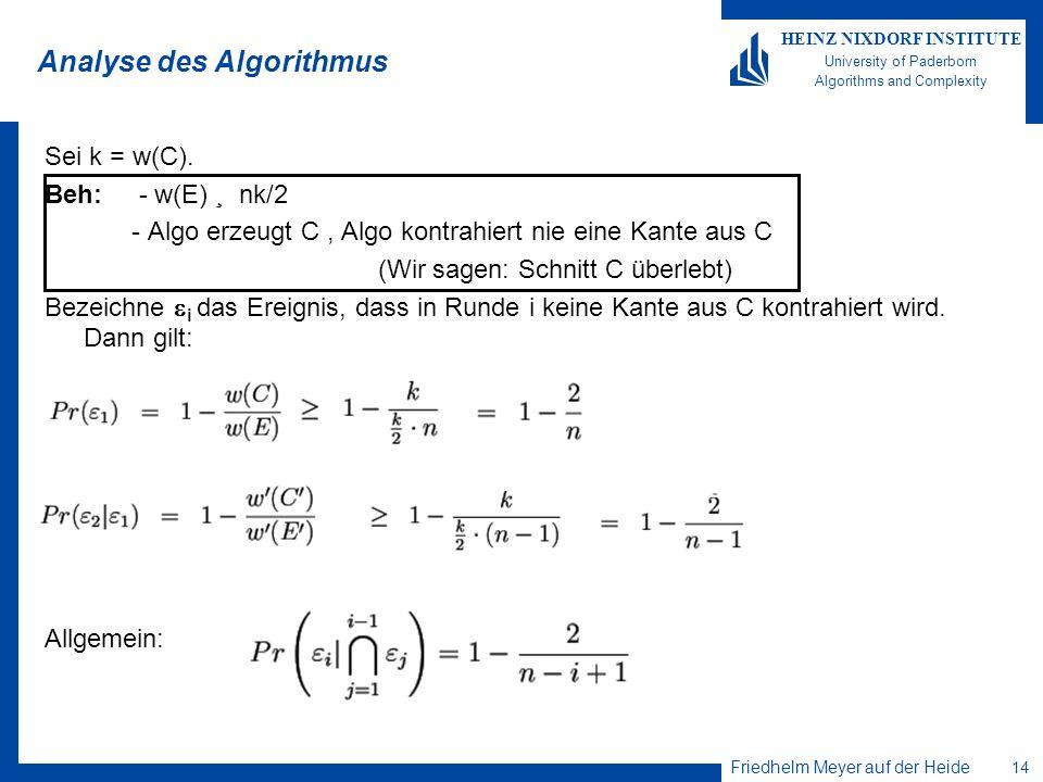 Friedhelm Meyer auf der Heide 14 HEINZ NIXDORF INSTITUTE University of Paderborn Algorithms and Complexity Analyse des Algorithmus Sei k = w(C). Beh: