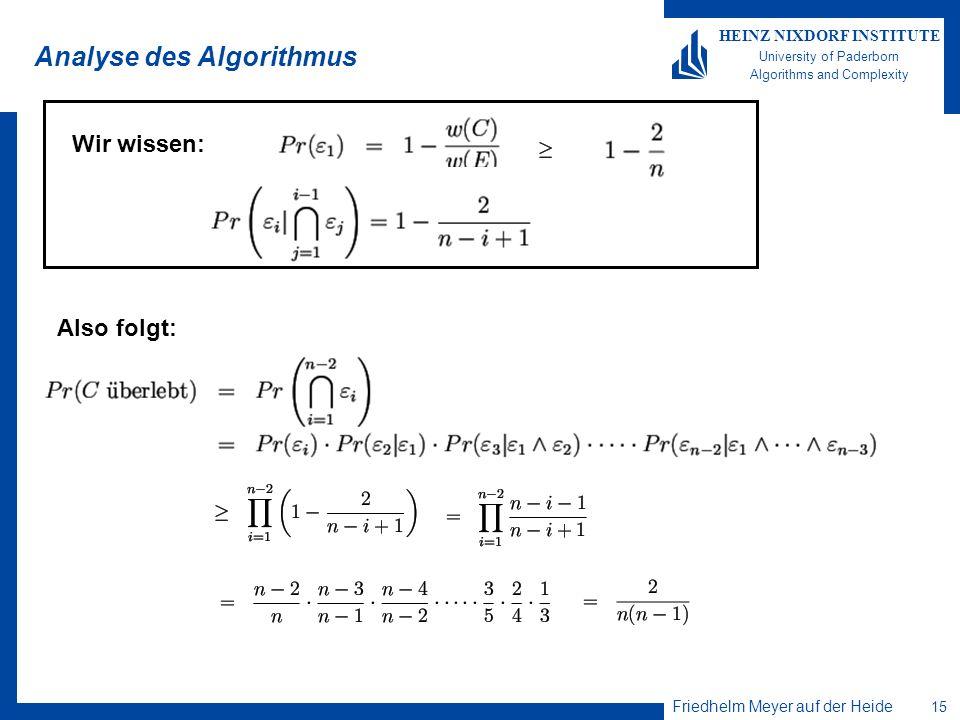 Friedhelm Meyer auf der Heide 15 HEINZ NIXDORF INSTITUTE University of Paderborn Algorithms and Complexity Analyse des Algorithmus Wir wissen: Also fo