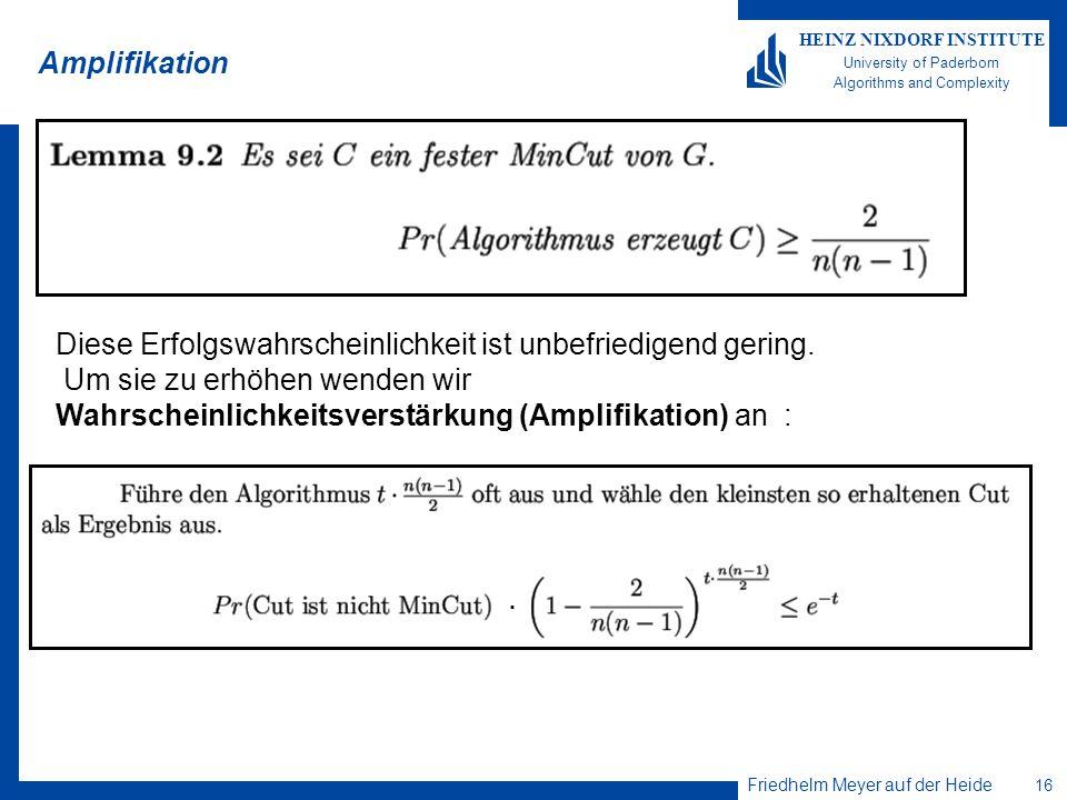 Friedhelm Meyer auf der Heide 16 HEINZ NIXDORF INSTITUTE University of Paderborn Algorithms and Complexity Amplifikation Diese Erfolgswahrscheinlichke
