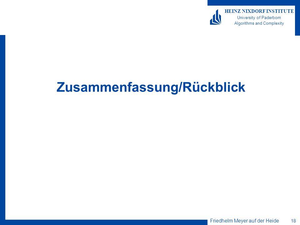 Friedhelm Meyer auf der Heide 18 HEINZ NIXDORF INSTITUTE University of Paderborn Algorithms and Complexity Zusammenfassung/Rückblick