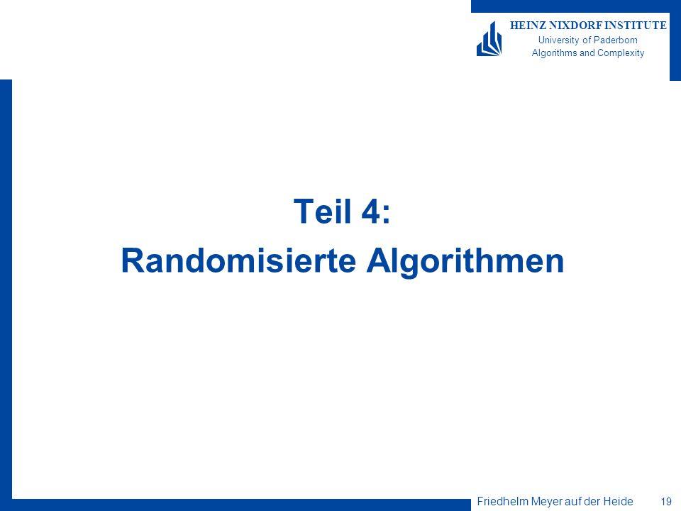 Friedhelm Meyer auf der Heide 19 HEINZ NIXDORF INSTITUTE University of Paderborn Algorithms and Complexity Teil 4: Randomisierte Algorithmen