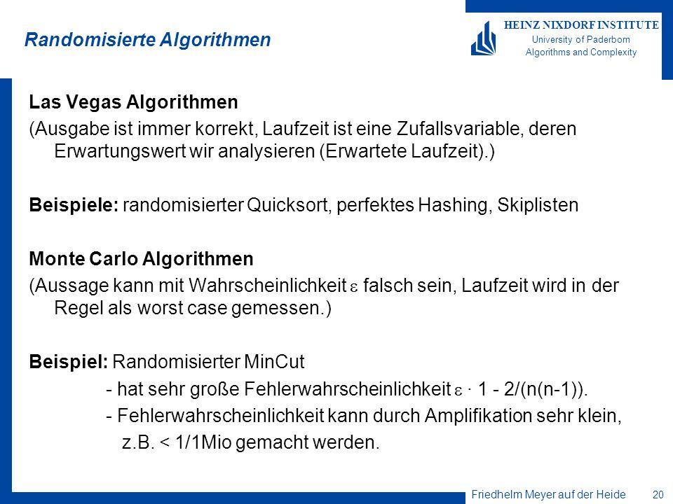 Friedhelm Meyer auf der Heide 20 HEINZ NIXDORF INSTITUTE University of Paderborn Algorithms and Complexity Randomisierte Algorithmen Las Vegas Algorit