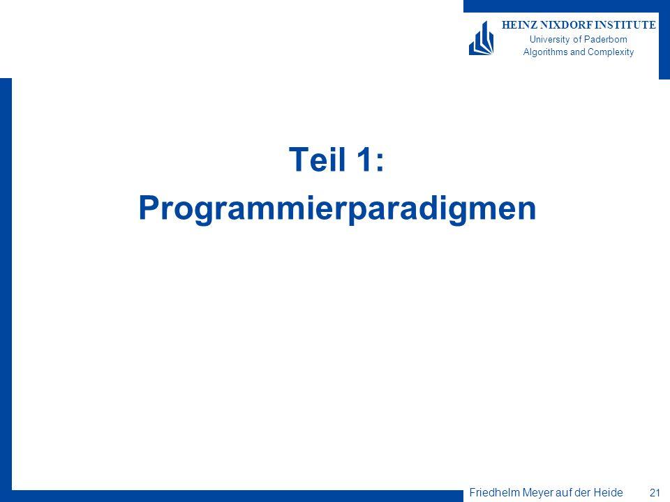 Friedhelm Meyer auf der Heide 21 HEINZ NIXDORF INSTITUTE University of Paderborn Algorithms and Complexity Teil 1: Programmierparadigmen