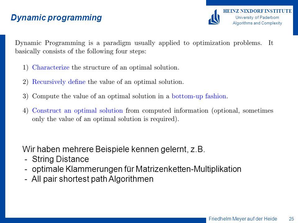 Friedhelm Meyer auf der Heide 25 HEINZ NIXDORF INSTITUTE University of Paderborn Algorithms and Complexity Dynamic programming Wir haben mehrere Beisp