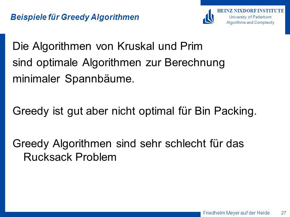 Friedhelm Meyer auf der Heide 27 HEINZ NIXDORF INSTITUTE University of Paderborn Algorithms and Complexity Beispiele für Greedy Algorithmen Die Algori