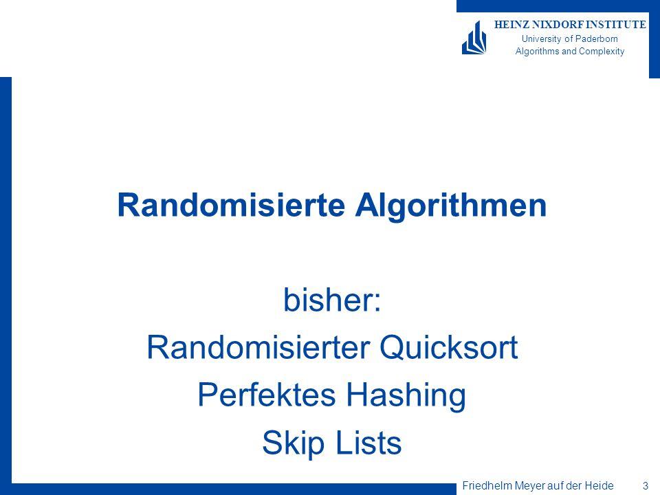 Friedhelm Meyer auf der Heide 3 HEINZ NIXDORF INSTITUTE University of Paderborn Algorithms and Complexity Randomisierte Algorithmen bisher: Randomisie