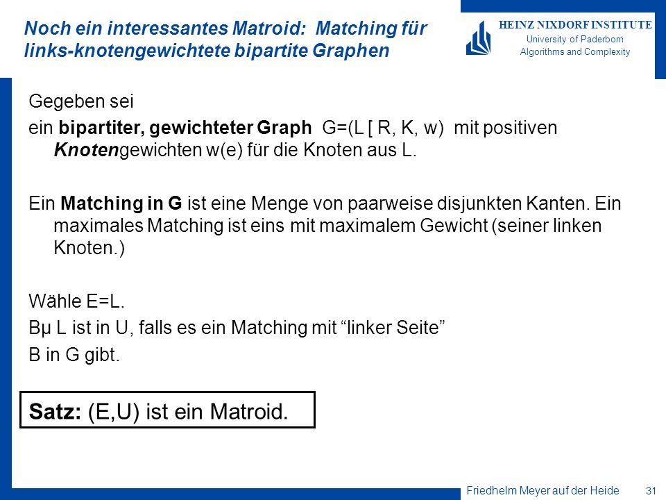 Friedhelm Meyer auf der Heide 31 HEINZ NIXDORF INSTITUTE University of Paderborn Algorithms and Complexity Noch ein interessantes Matroid: Matching fü
