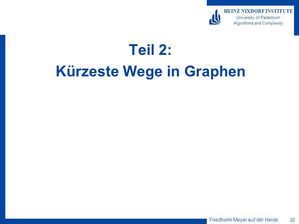 Friedhelm Meyer auf der Heide 32 HEINZ NIXDORF INSTITUTE University of Paderborn Algorithms and Complexity Teil 2: Kürzeste Wege in Graphen