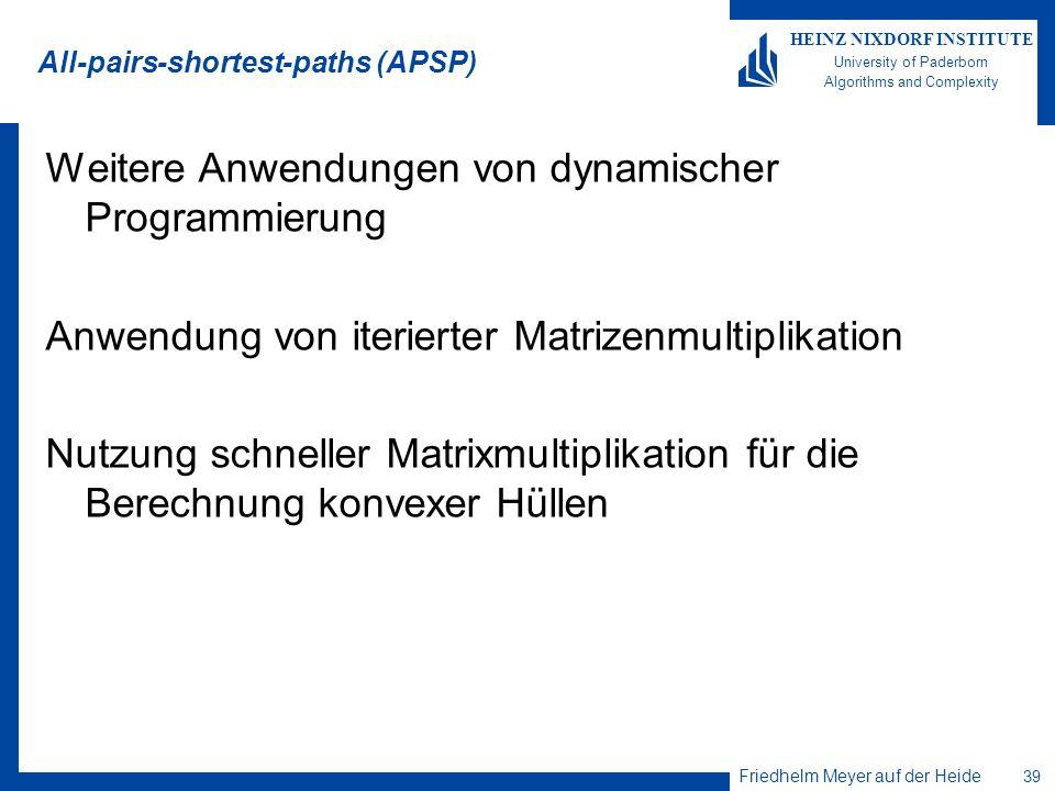 Friedhelm Meyer auf der Heide 39 HEINZ NIXDORF INSTITUTE University of Paderborn Algorithms and Complexity All-pairs-shortest-paths (APSP) Weitere Anw