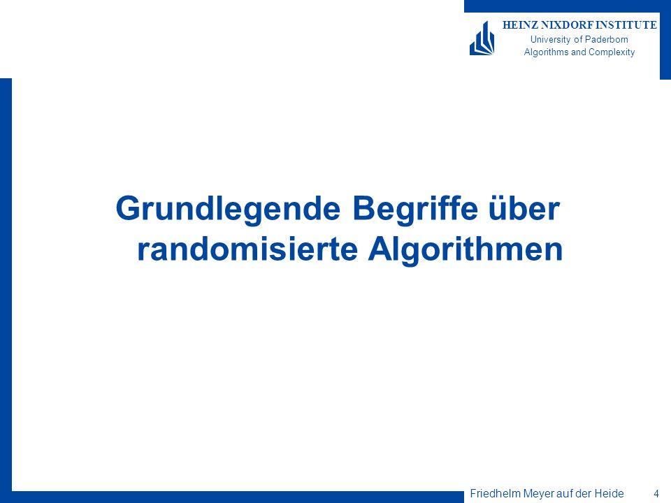 Friedhelm Meyer auf der Heide 4 HEINZ NIXDORF INSTITUTE University of Paderborn Algorithms and Complexity Grundlegende Begriffe über randomisierte Alg