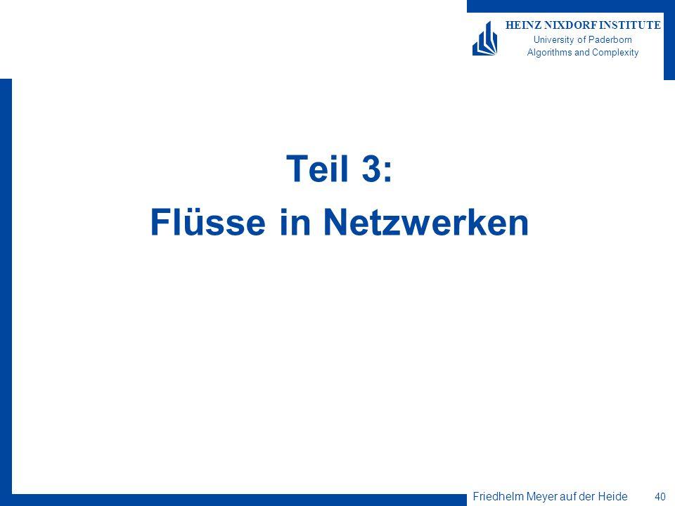 Friedhelm Meyer auf der Heide 40 HEINZ NIXDORF INSTITUTE University of Paderborn Algorithms and Complexity Teil 3: Flüsse in Netzwerken
