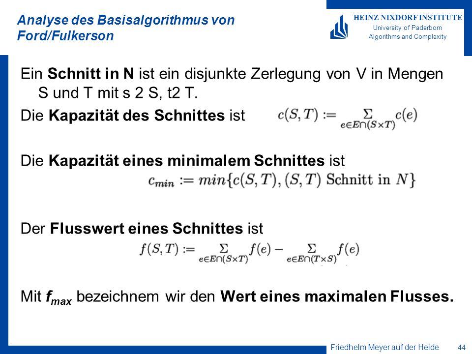Friedhelm Meyer auf der Heide 44 HEINZ NIXDORF INSTITUTE University of Paderborn Algorithms and Complexity Analyse des Basisalgorithmus von Ford/Fulke