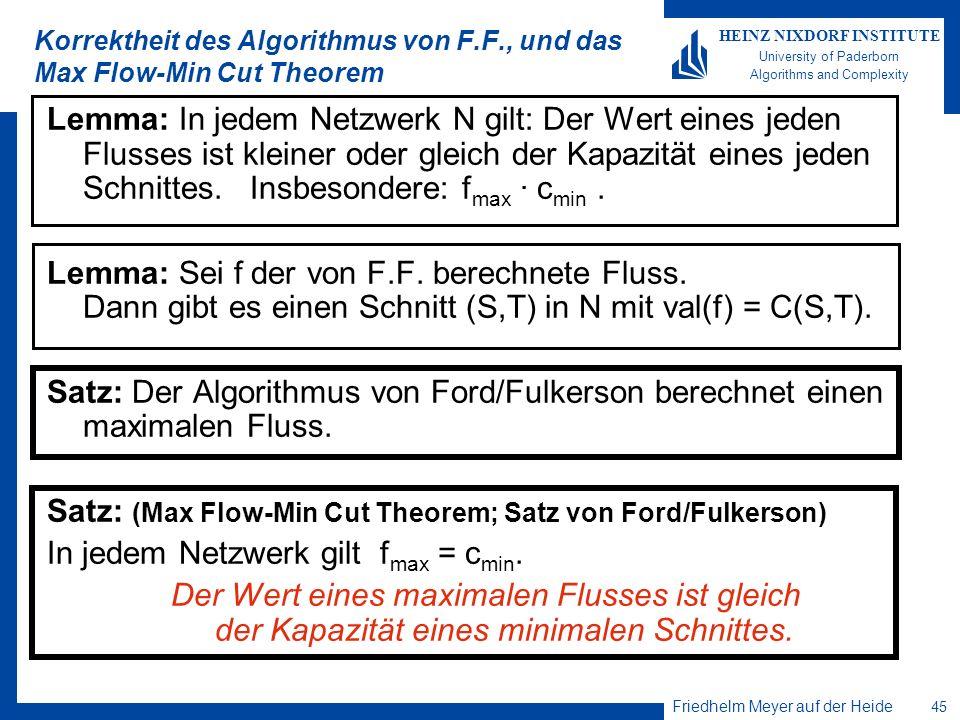 Friedhelm Meyer auf der Heide 45 HEINZ NIXDORF INSTITUTE University of Paderborn Algorithms and Complexity Korrektheit des Algorithmus von F.F., und d