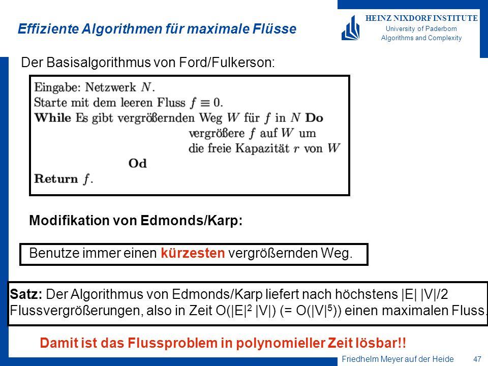 Friedhelm Meyer auf der Heide 47 HEINZ NIXDORF INSTITUTE University of Paderborn Algorithms and Complexity Effiziente Algorithmen für maximale Flüsse