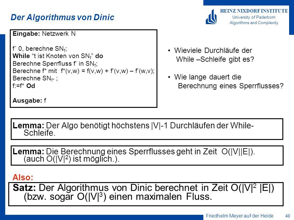 Friedhelm Meyer auf der Heide 48 HEINZ NIXDORF INSTITUTE University of Paderborn Algorithms and Complexity Der Algorithmus von Dinic Eingabe: Netzwerk