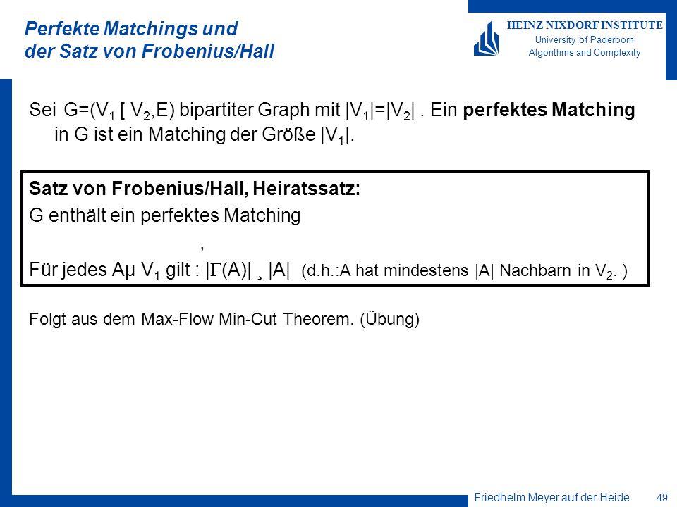Friedhelm Meyer auf der Heide 49 HEINZ NIXDORF INSTITUTE University of Paderborn Algorithms and Complexity Perfekte Matchings und der Satz von Frobeni